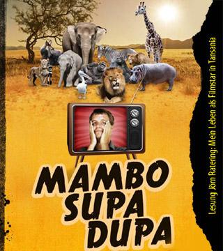 Mambo supa dupa – Mein Leben als Filmstar in Tansania